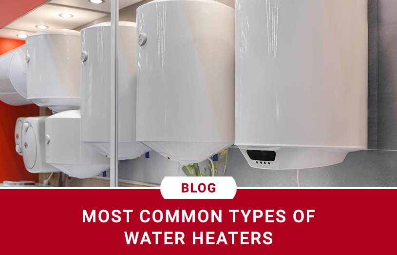 Most Common Types of Water Heaters